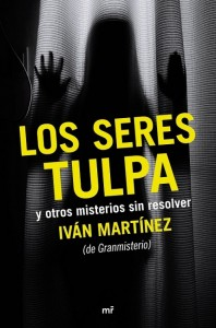 portada_los-seres-tulpa-y-otros-misterios-sin-resolver_ivan-martinez